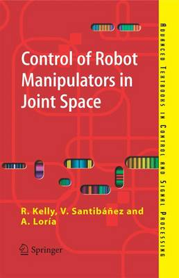 Control of Robot Manipulators in Joint Space - Advanced Textbooks in Control and Signal Processing