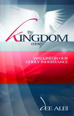 Thy Kingdom Come: Walking in Our Godly Inheritance (Paperback)