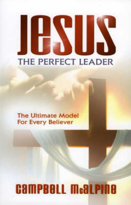 Jesus the Perfect Leader: The Ultimate Model for Every Believer (Paperback)