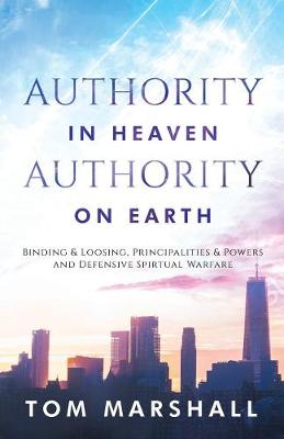 Authority in Heaven, Authority on Earth: Binding and Loosing, Principalities and Powers (Paperback)