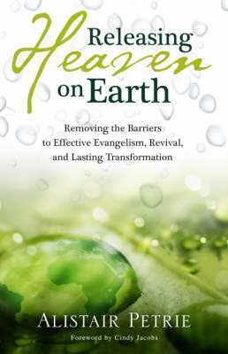 Releasing Heaven on Earth: Removing the Barriers to Effective Evangelism, Revival and Lasting Transformation (Paperback)