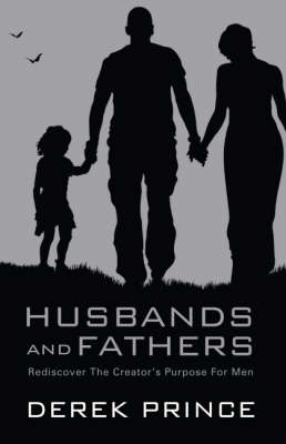 Husbands and Fathers: Rediscover the Creator's Purpose for Men (Paperback)