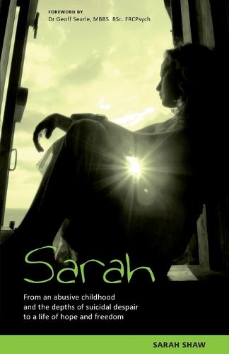 Sarah: From an Abusive Childhood and the Depths of Suicidal Despair to a Life of Hope and Freedom (Paperback)