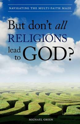 But Don't All Religions Lead to God? (Paperback)