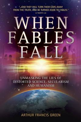 When Fables Fall: Unmasking the Lies of Distorted Science, Secularism and Humanism (Paperback)