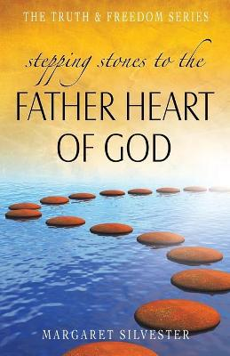 Stepping Stones to the Father Heart of God - Truth & Freedom (Paperback)