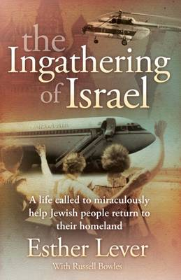 The Ingathering of Israel: A Life Called to Miraculously Help Jewish People Return to Their Homeland (Paperback)
