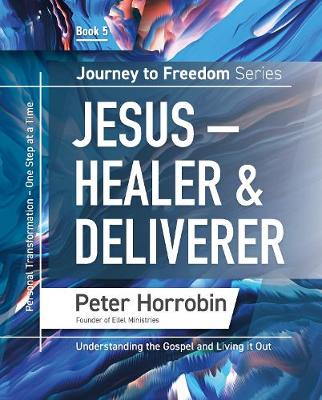 Jesus - Healer & Deliverer: Personal Transformation One Step at a Time - Journey to Freedom 5 (Paperback)