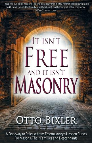 It Isn't Free and It Isn't Masonry: A Doorway to Release from Freemasonry's Unseen Curses for Masons, Their Families and Descendants (Paperback)