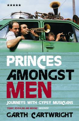 Princes Amongst Men: Journeys With Gypsy Musicians (Paperback)