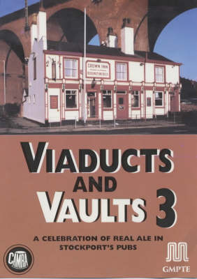 Viaducts and Vaults 3: A Celebration of Real Ale in Stockport's Pubs (Paperback)