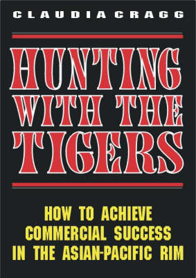Hunting with the Tigers: How to Achieve Commercial Success in the Asia-Pacific Rim (Hardback)