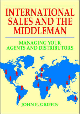 International Sales and the Middleman: Managing Your Agents and Distributors (Paperback)