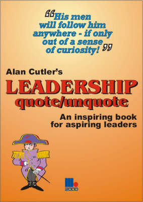 Alan Cutler's Leadership Quote/Unquote: An Inspiring Book for Aspiring Leaders (Paperback)
