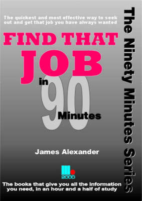 Find That Job in Ninety Minutes: The Quickest and Most Effective Way to Seek Out and Get That Job You Have Always Wanted - In 90 Minutes (Paperback)
