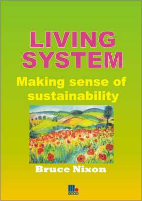 Living System: Making Sense of Sustainability (Paperback)