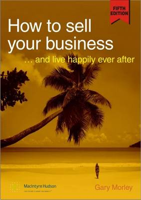 How to Sell Your Business: and Live Happily Ever After (Paperback)