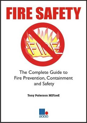 Fire Safety: The Complete Guide to Fire Prevention, Containment and Safety (Paperback)