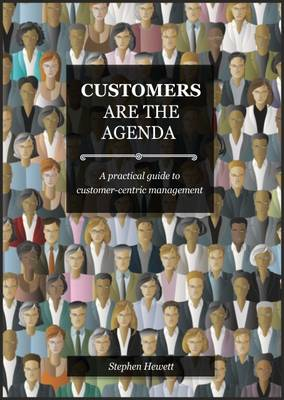 Customers Are The Agenda: A Practical Guide to Customer-centric Management (Paperback)