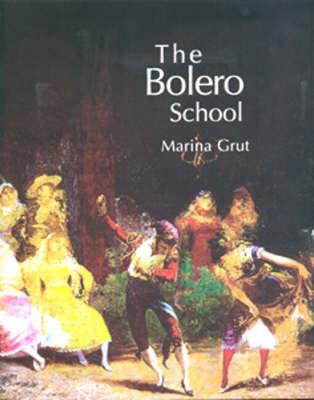The Bolero School: An Illustrated History of the Bolero, the Seguidillas and the Escuela Bolera (Hardback)