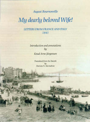 August Bournonville: My Dearly Beloved Wife! - Letters from France and Italy 1841 (Hardback)
