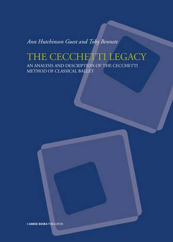 The Cecchetti Legacy: An Analysis and Description of the Cecchetti Method of Classical Ballet (Paperback)