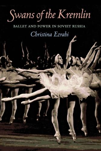 Swans of the Kremlin: Ballet and Power in Soviet Russia (Paperback)