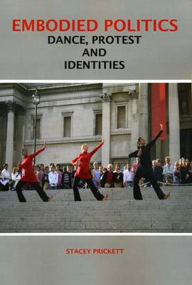 Embodied Politics: Dancing Protest and Identities (Paperback)