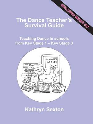 The Dance Teacher's Survival Guide: Teaching Dance in Schools from Key Stage 1 - Key Stage 3 (Paperback)