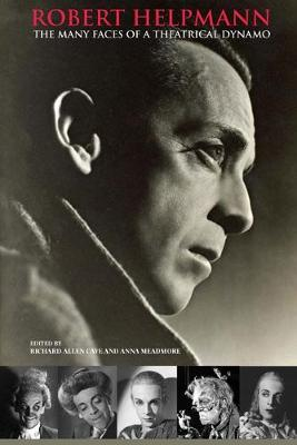 Robert Helpmann: The Many Faces of a Theatrical Dynamo (Paperback)