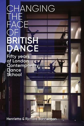 Changing the Face of British Dance: Fifty Years of London Contemporary Dance School (Paperback)