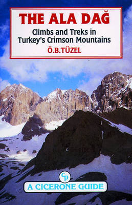 The Ala Dag: Climbs and Treks in Turkey's Crimson Mountains (Paperback)