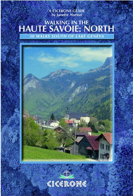 Walking in the Haute Savoie: North: Book 1: South of Lake Geneva (Saleve, Valle Verte Chablais) (Paperback)