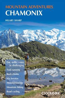Chamonix Mountain Adventures: Summer routes for a multi-activity holiday in the shadow of Mont Blanc (Paperback)