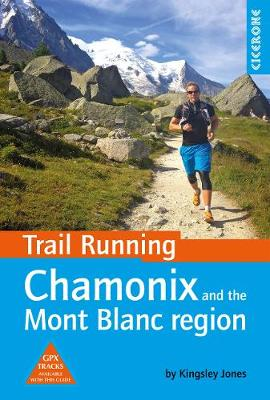 Trail Running - Chamonix and the Mont Blanc region: 40 routes in the Chamonix Valley, Italy and Switzerland (Paperback)