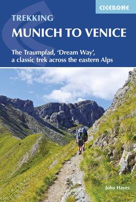 Trekking Munich to Venice: The Traumpfad, 'Dream Way', a classic trek across the eastern Alps (Paperback)
