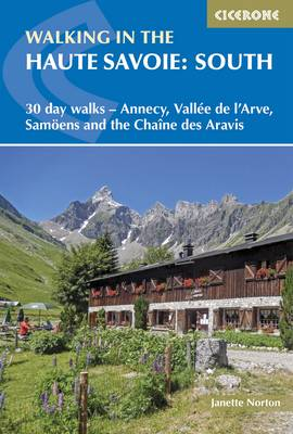 Walking in the Haute Savoie: South: 30 day walks - Annecy, Vallee de l'Arve, Samoens and the Chaine des Aravis (Paperback)