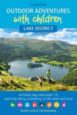Outdoor Adventures with Children - Lake District: 40 family days with under 12s exploring, biking, scrambling, on the water and more (Paperback)
