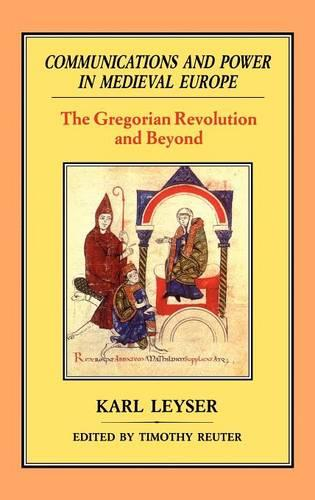 Communications and Power in Medieval Europe: The Gregorian Revolution and Beyond (Hardback)
