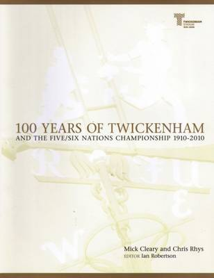 100 Years of Twickenham: And the Five / Six Nations Championship 1910-2010 (Hardback)