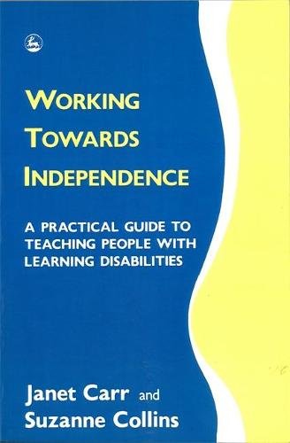 Working Towards Independence: A Practical Guide to Teaching People with Learning Disabilities (Paperback)