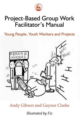 Project-Based Group Work Facilitator's Manual: Young People, Youth Workers and Projects (Paperback)