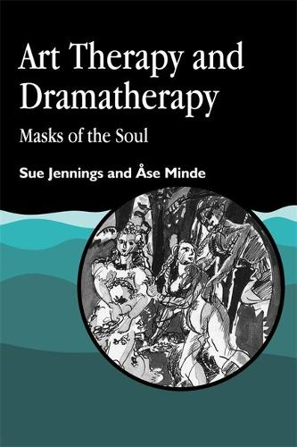 Art Therapy and Dramatherapy: Masks of the Soul (Paperback)