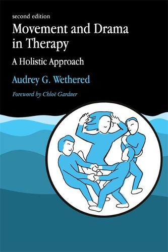 Movement and Drama in Therapy: A Holistic Approach 2nd Edition (Paperback)