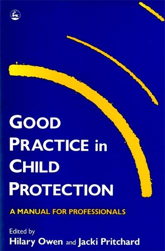 Good Practice in Child Protection: A Manual for Professionals - Good Practice in Health, Social Care and Criminal Justice (Paperback)