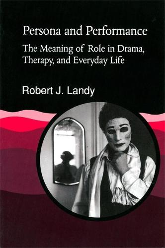 Persona and Performance: The Meaning of Role in Drama, Therapy and Everyday Life (Paperback)