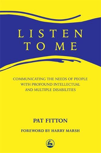 Listen To Me: Communicating the Needs of People with Profound Intellectual and Multiple Disabilities (Paperback)