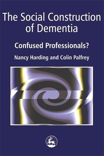 The Social Construction of Dementia: Confused Professionals? (Paperback)