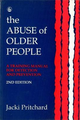 The Abuse of Older People: A Training Manual for Detection and Prevention Second Edition (Paperback)