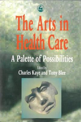 The Arts in Health Care: A Palette of Possibilities (Paperback)